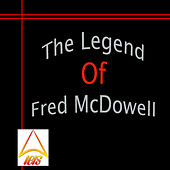 The Legend of Fred McDowell by Mississippi Fred McDowell