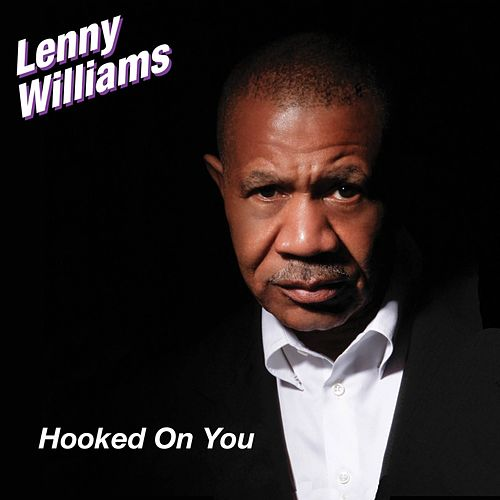 Hooked On You - Single by Lenny Williams