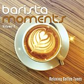 Barista Moments, Vol. 1 (Relaxing Coffee Tunes) by Various Artists
