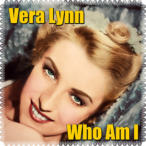 Who Am I by Vera Lynn