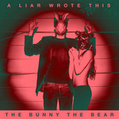 A Liar Wrote This by The Bunny The Bear
