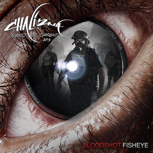 Bloodshot Fisheye - Against the Current EP.3 by Chali 2NA