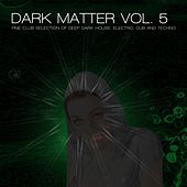 Dark Matter, Vol. 5 - Fine Club Selection of Deep Dark House, Electro, Dub and Techno by Various Artists
