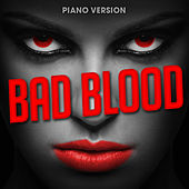 Bad Blood (Piano Version) by Romantic Piano Song Masters