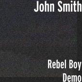 Rebel Boy Demo by John Smith