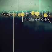 Inhale Exhale by Arms Like Yours