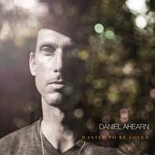 Wanted to Be Loved by Daniel Ahearn