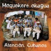 Moquekeré Okagua: Atención, Cubanos by Afrocuba