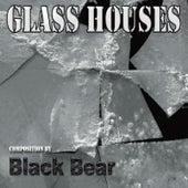 Glass Houses by Black Bear