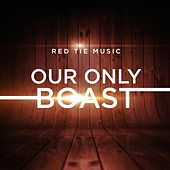 Our Only Boast by Various Artists