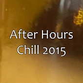 After Hours - Chill 2015 von Various Artists