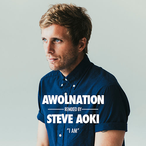 I Am (Steve Aoki Remix) by AWOLNATION