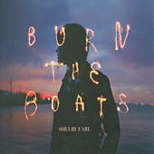 Burn the Boats by Shelby Earl