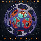 Manmade by Citizen Fish