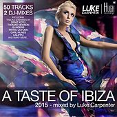 A Taste of Ibiza 2015 (Mixed By Luke Carpenter) by Various Artists