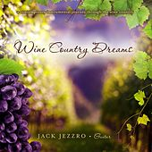Wine Country Dreams by Jack Jezzro