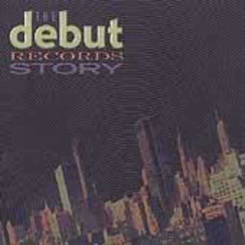 The Debut Records Story by Various Artists