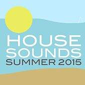 House Sounds Summer 2015 by Various Artists