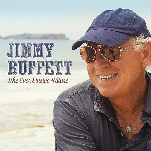 The Ever Elusive Future - Single by Jimmy Buffett
