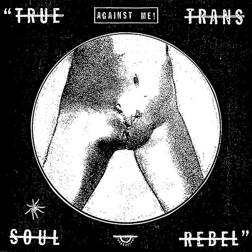True Trans Soul Rebel - Single by Against Me!