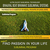 Find Passion in Your Life by Binaural Beat Brainwave Subliminal Systems