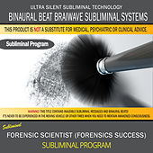 Forensic Scientist (Forensics Success) by Binaural Beat Brainwave Subliminal Systems