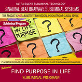 Find Purpose in Life by Binaural Beat Brainwave Subliminal Systems