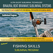 Fishing Skills by Binaural Beat Brainwave Subliminal Systems