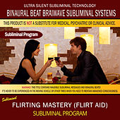 Flirting Mastery (Flirt Aid) by Binaural Beat Brainwave Subliminal Systems