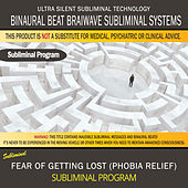 Fear of Getting Lost (Phobia Relief) by Binaural Beat Brainwave Subliminal Systems
