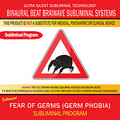 Fear of Germs (Germ Phobia) by Binaural Beat Brainwave Subliminal Systems