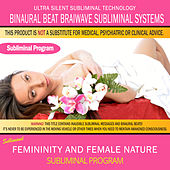 Femininity and Female Nature by Binaural Beat Brainwave Subliminal Systems