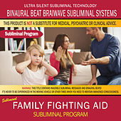 Family Fighting Aid by Binaural Beat Brainwave Subliminal Systems