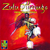 Zulu Offerings from South Africa by Various Artists
