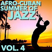 Afro-Cuban Summer of Jazz, Vol. 4 by Various Artists