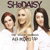 The Whole Shebang: All Mixed Up by SHeDAISY