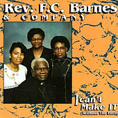 I Can't Make It (Without the Lord) - Live by Rev. F.C. Barnes