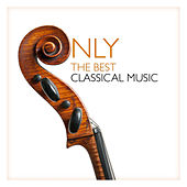 Only the Best Classical Music by Various Artists