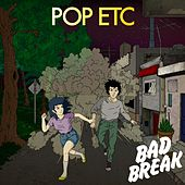 Bad Break by POP ETC