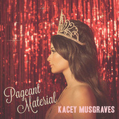 Pageant Material by Kacey Musgraves