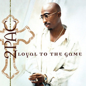 Loyal To The Game by 2Pac
