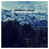 Between Me and You by Someday Jacob