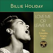 Love Me Or Leave Me (The Columbia Singles 1941) by Billie Holiday