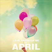 Love Through Me by April