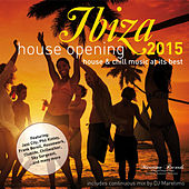 Ibiza House Opening 2015 - House & Chillout Music at Its Best by Various Artists