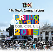 1M Next Compilation - Concerto del Primo Maggio Roma 2015 ( CGIL - CISL - UIL) by Various Artists