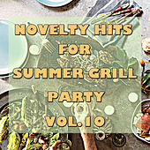 Novelty Hits For Summer Grill Party, Vol.10 by Various Artists