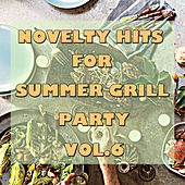 Novelty Hits For Summer Grill Party, Vol.6 by Various Artists