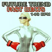 Future Trend Fast Beats 140 Bpm by Various Artists
