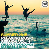 Summer 2015 - Relaxing Music Session Vol. 1 - Chill out and Lounge Music Collection by Various Artists